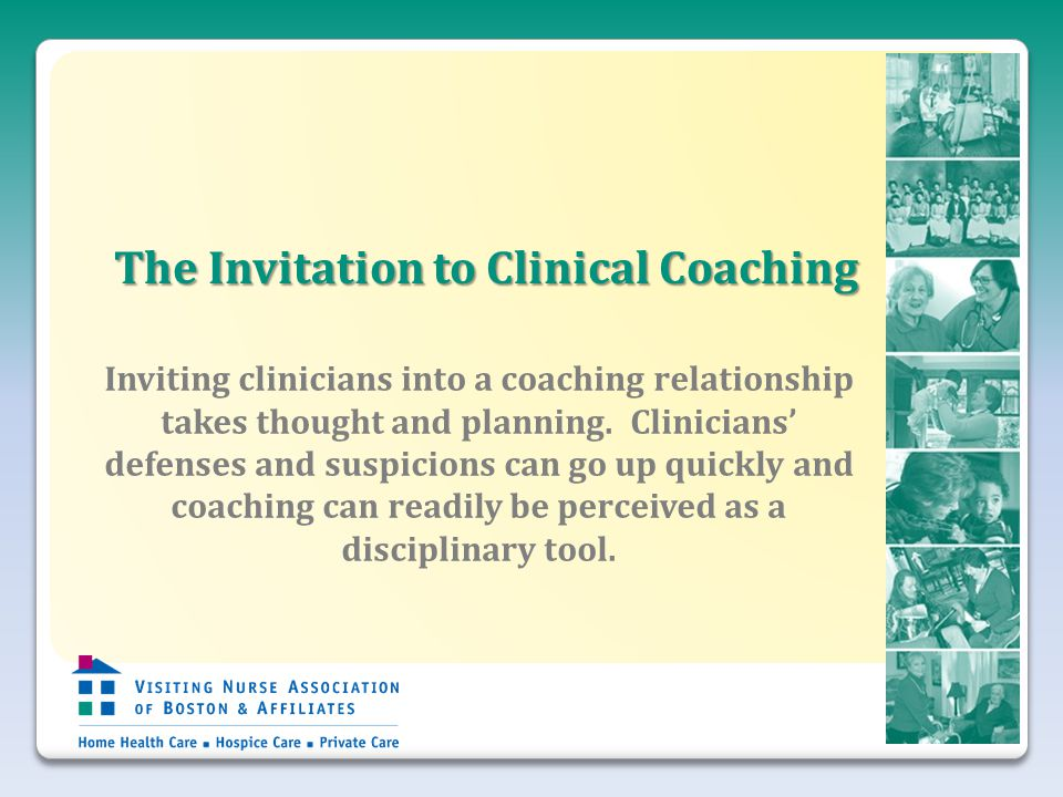 The Invitation to Clinical Coaching Inviting clinicians into a coaching relationship takes thought and planning.