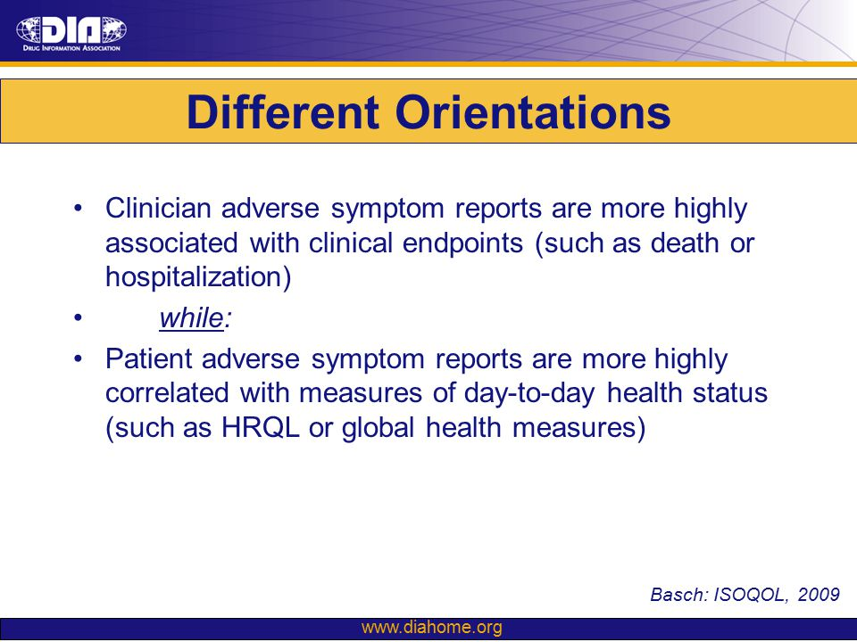 www.diahome.org Different Orientations Clinician adverse symptom reports are more highly associated with clinical endpoints (such as death or hospital