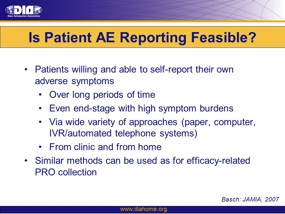 www.diahome.org Is Patient AE Reporting Feasible? Patients willing and able to self-report their own adverse symptoms Over long periods of time Even e