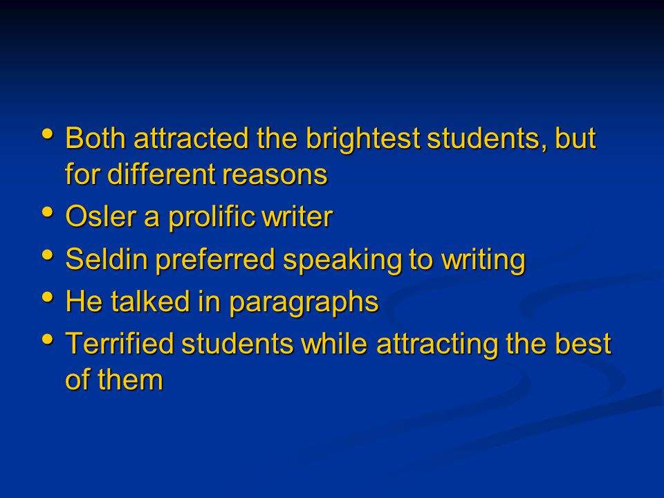 Both attracted the brightest students, but for different reasons Both attracted the brightest students, but for different reasons Osler a prolific wri