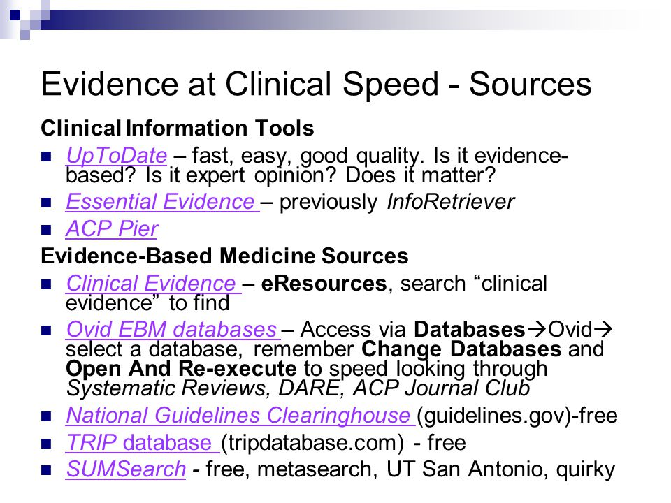 Evidence at Clinical Speed - Sources Clinical Information Tools UpToDate – fast, easy, good quality.