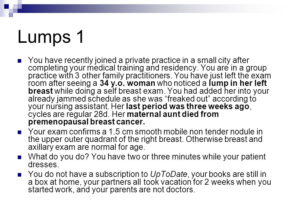Lumps 1 You have recently joined a private practice in a small city after completing your medical training and residency.
