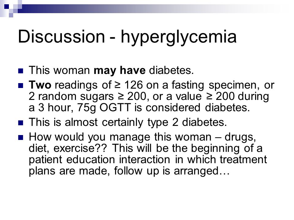 Discussion - hyperglycemia This woman may have diabetes.