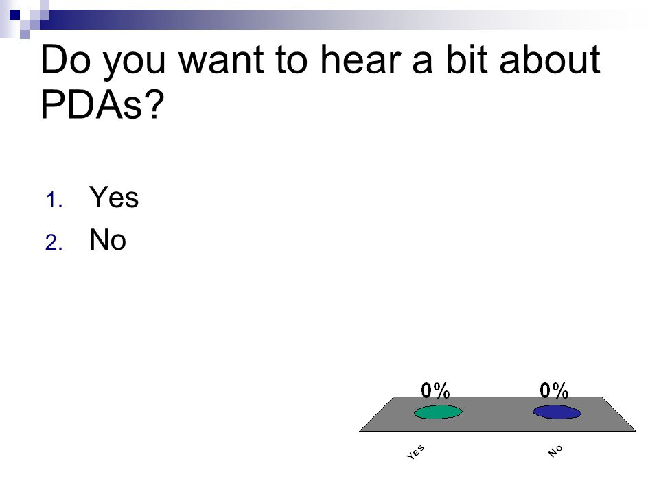 Do you want to hear a bit about PDAs 1. Yes 2. No