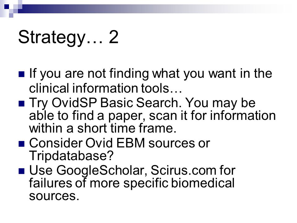 Strategy… 2 If you are not finding what you want in the clinical information tools… Try OvidSP Basic Search.
