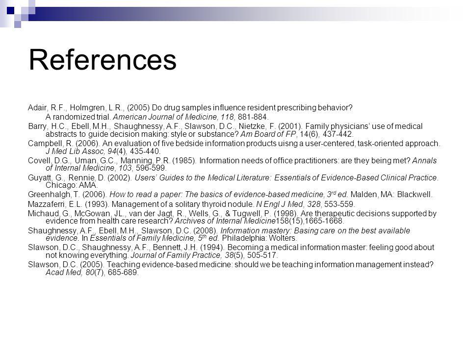 References Adair, R.F., Holmgren, L.R., (2005) Do drug samples influence resident prescribing behavior.