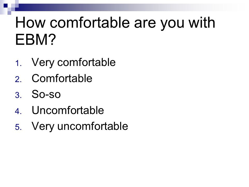 How comfortable are you with EBM. 1. Very comfortable 2.