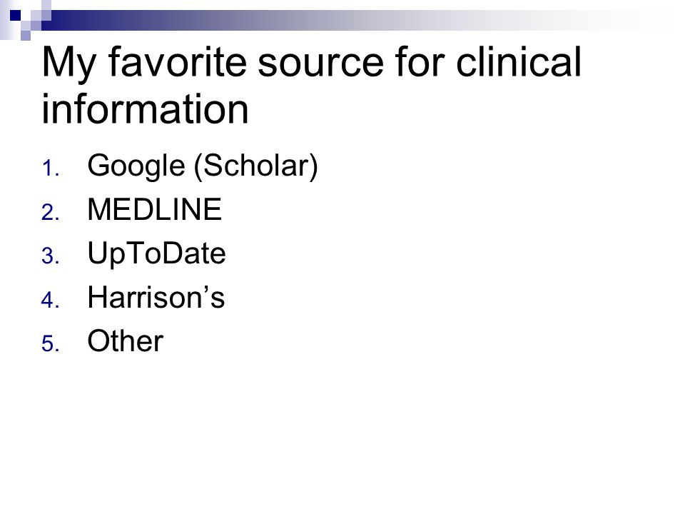 My favorite source for clinical information 1. Google (Scholar) 2.