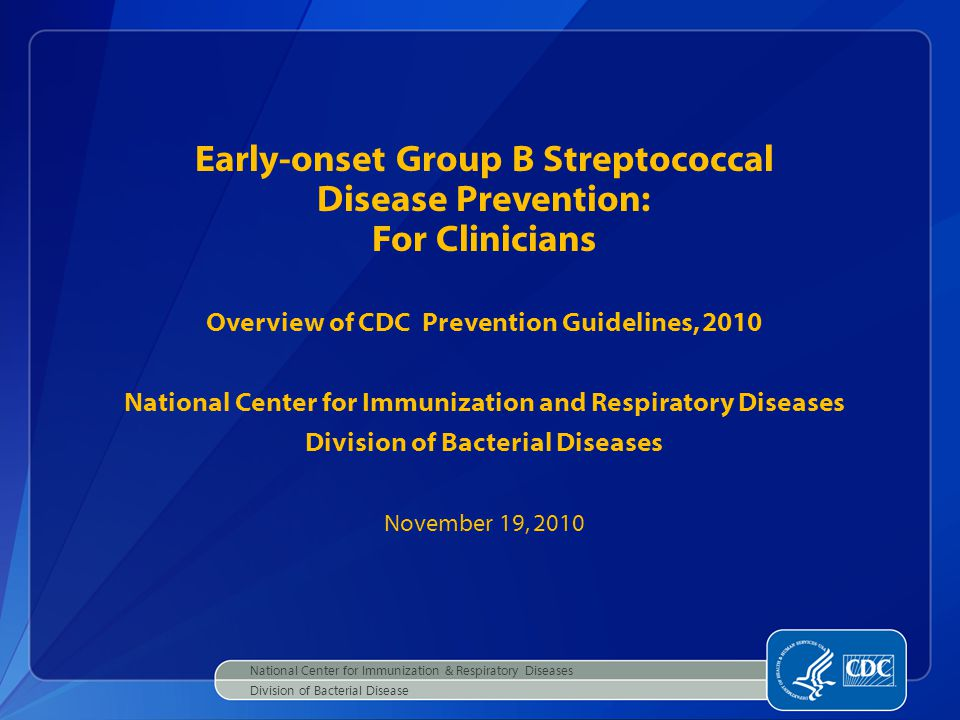Early-onset Group B Streptococcal Disease Prevention: For Clinicians Overview of CDC Prevention Guidelines, 2010 National Center for Immunization and