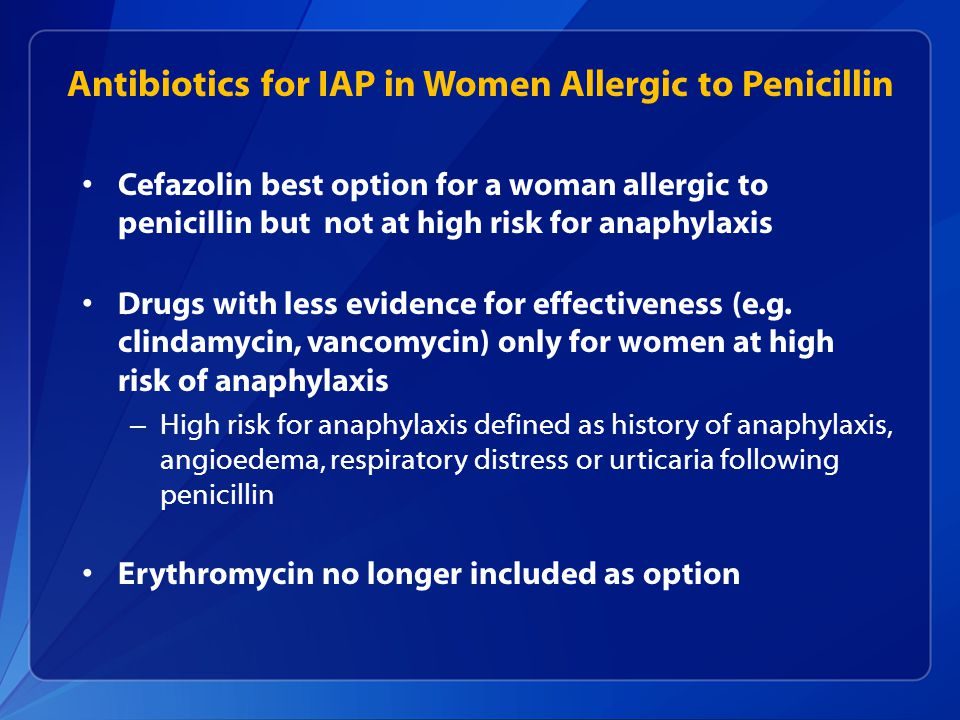 Cefazolin best option for a woman allergic to penicillin but not at high risk for anaphylaxis Drugs with less evidence for effectiveness (e.g. clindam