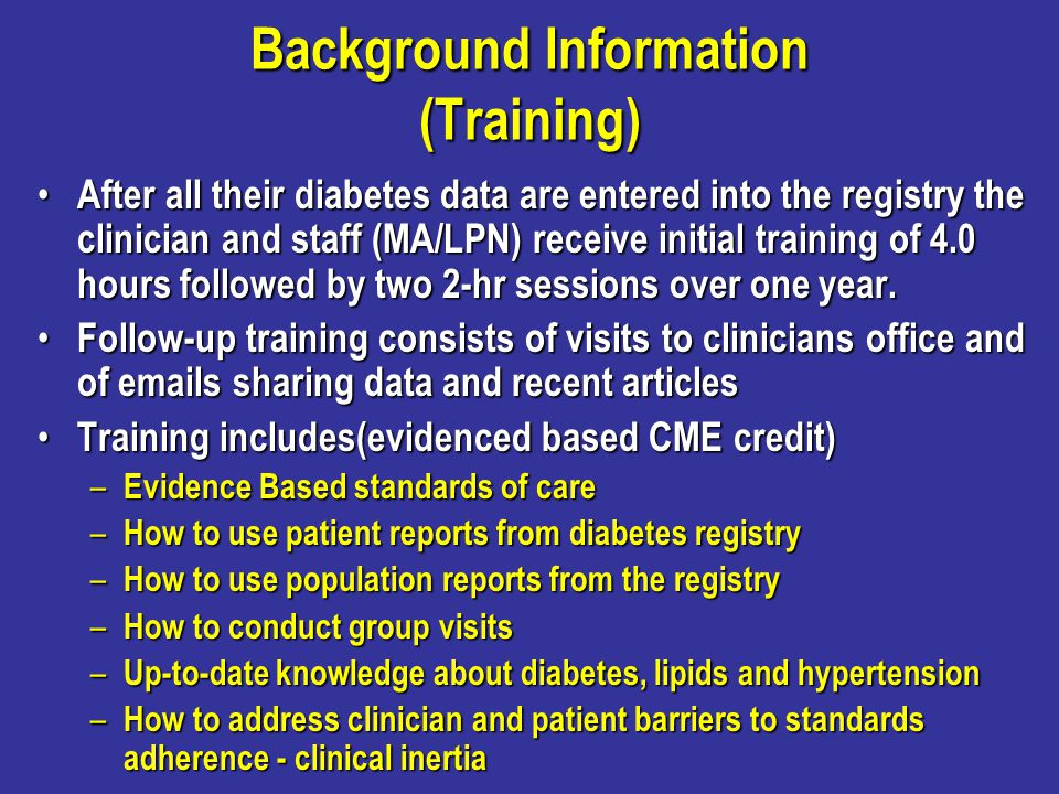 Background Information (Training) After all their diabetes data are entered into the registry the clinician and staff (MA/LPN) receive initial trainin