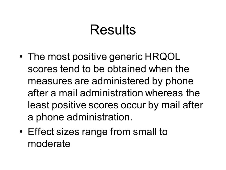 Results The most positive generic HRQOL scores tend to be obtained when the measures are administered by phone after a mail administration whereas the least positive scores occur by mail after a phone administration.