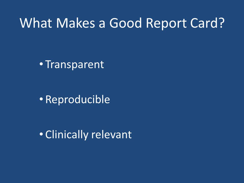 What Makes a Good Report Card Transparent Reproducible Clinically relevant