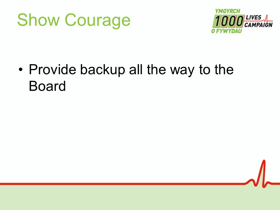 Show Courage Provide backup all the way to the Board