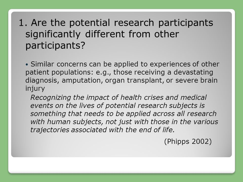 1. Are the potential research participants significantly different from other participants? Similar concerns can be applied to experiences of other pa