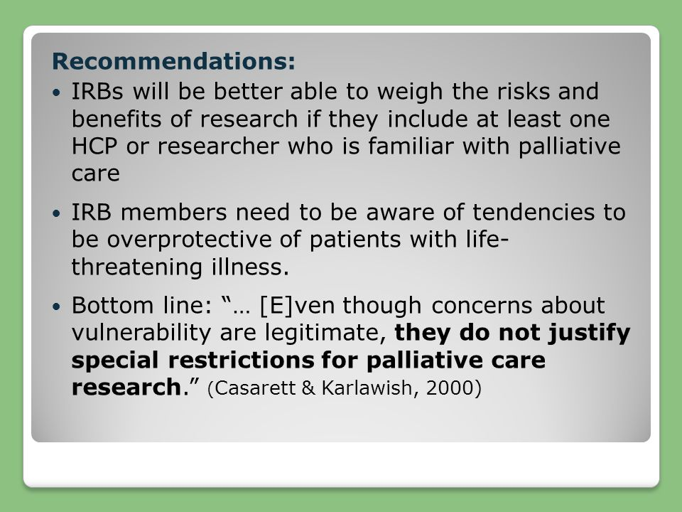 Recommendations: IRBs will be better able to weigh the risks and benefits of research if they include at least one HCP or researcher who is familiar w