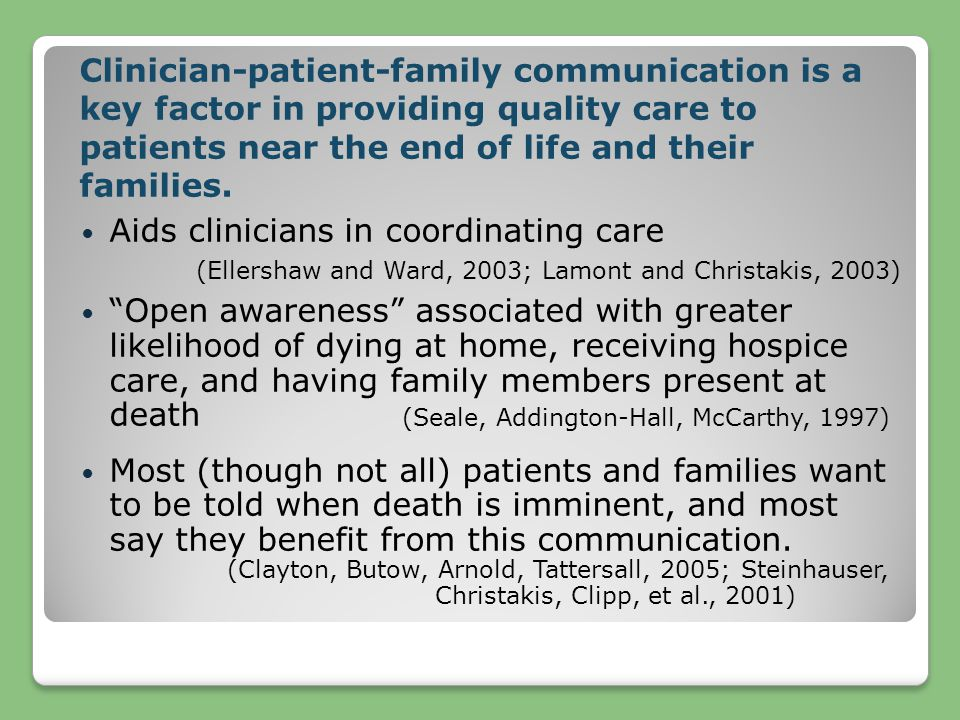 Clinician-patient-family communication is a key factor in providing quality care to patients near the end of life and their families.