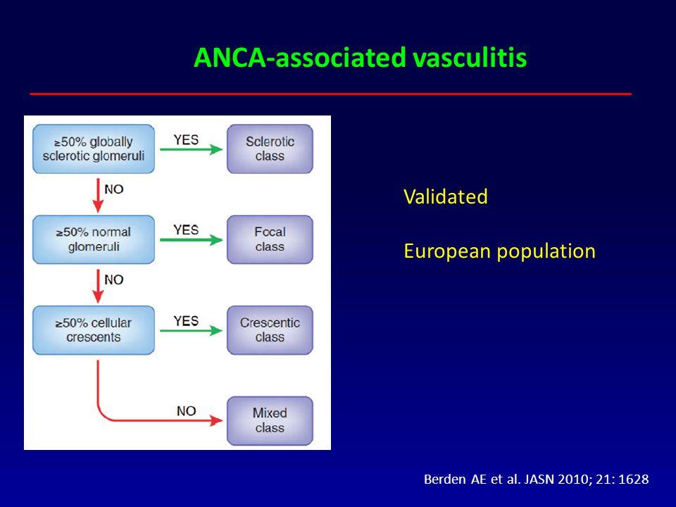 ANCA-associated vasculitis Berden AE et al. JASN 2010; 21: 1628 Validated European population
