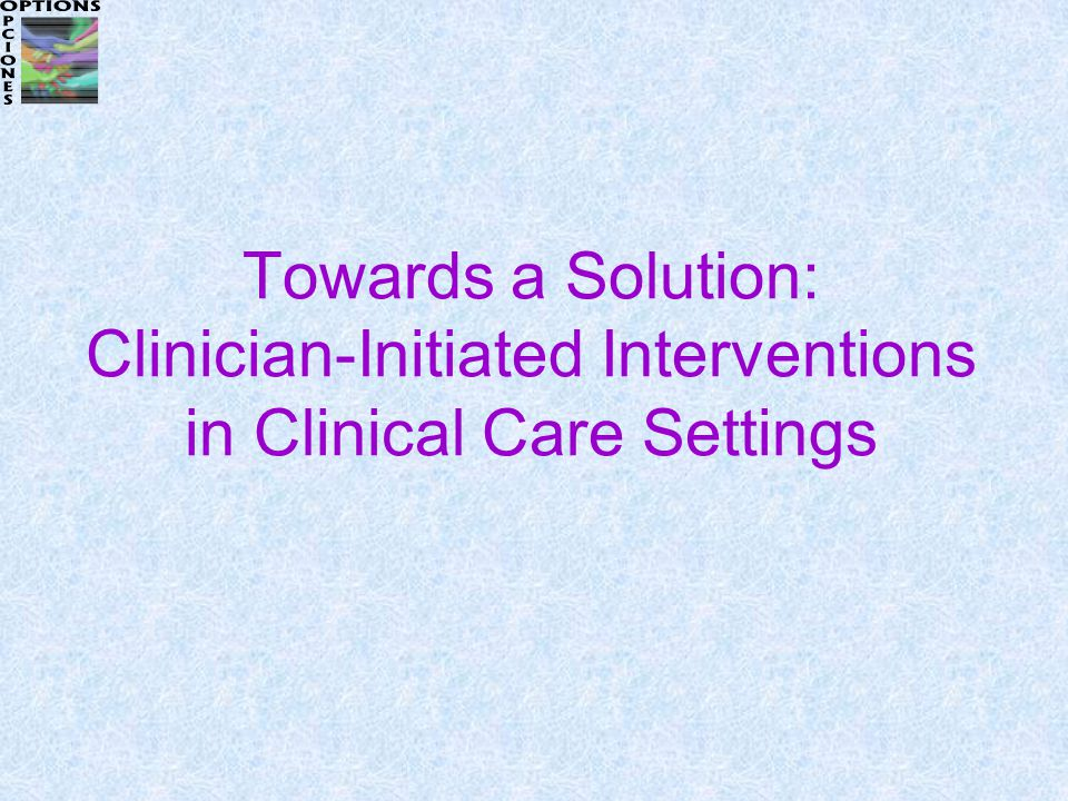 Towards a Solution: Clinician-Initiated Interventions in Clinical Care Settings