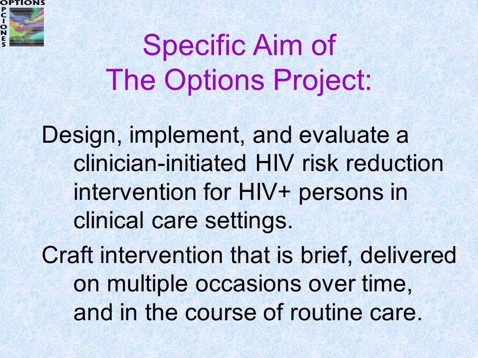 Specific Aim of The Options Project: Design, implement, and evaluate a clinician-initiated HIV risk reduction intervention for HIV+ persons in clinical care settings.