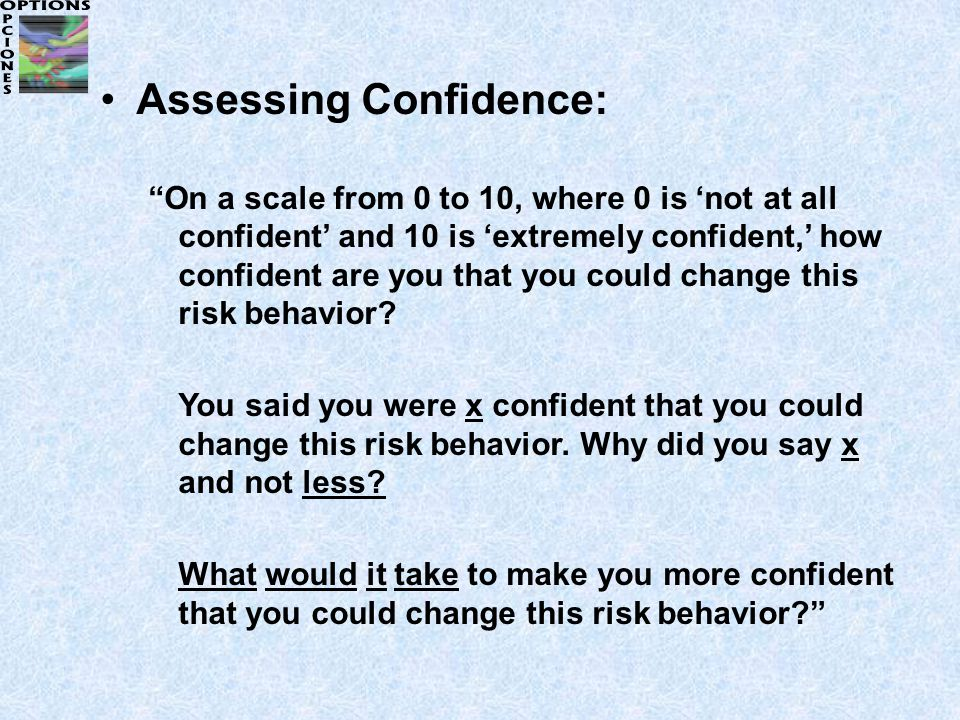 Assessing Confidence: On a scale from 0 to 10, where 0 is 'not at all confident' and 10 is 'extremely confident,' how confident are you that you could change this risk behavior.