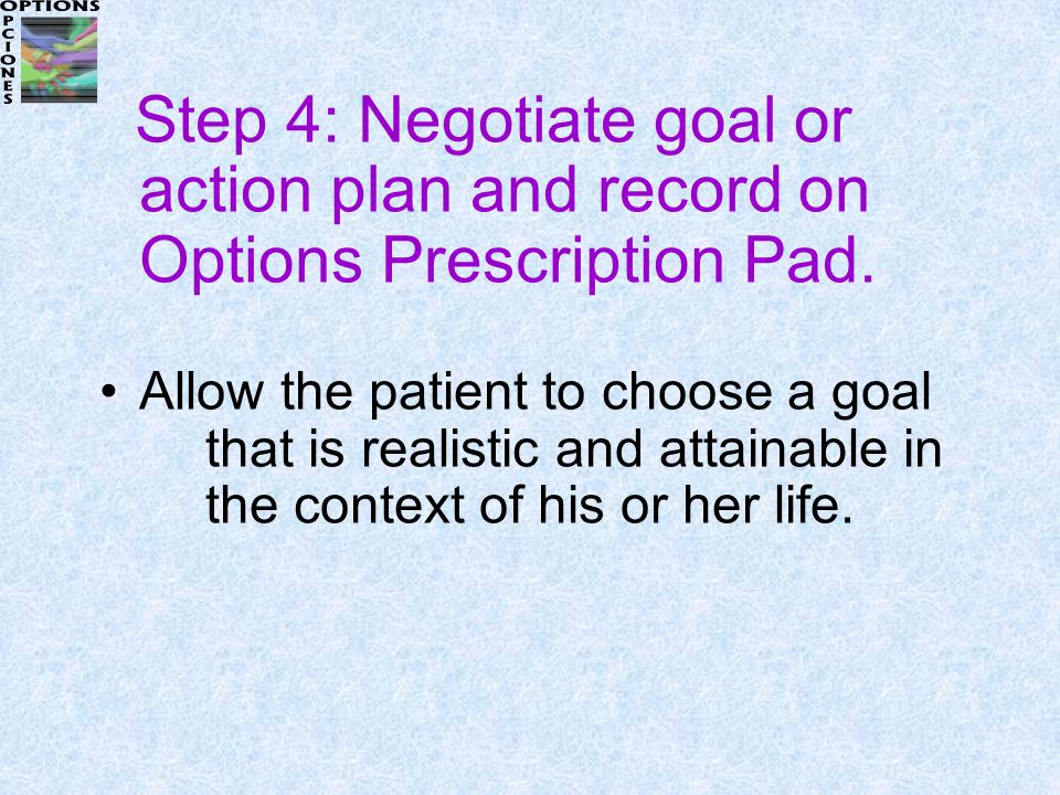 Step 4: Negotiate goal or action plan and record on Options Prescription Pad.