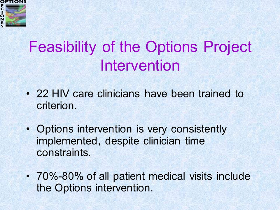 Feasibility of the Options Project Intervention 22 HIV care clinicians have been trained to criterion.