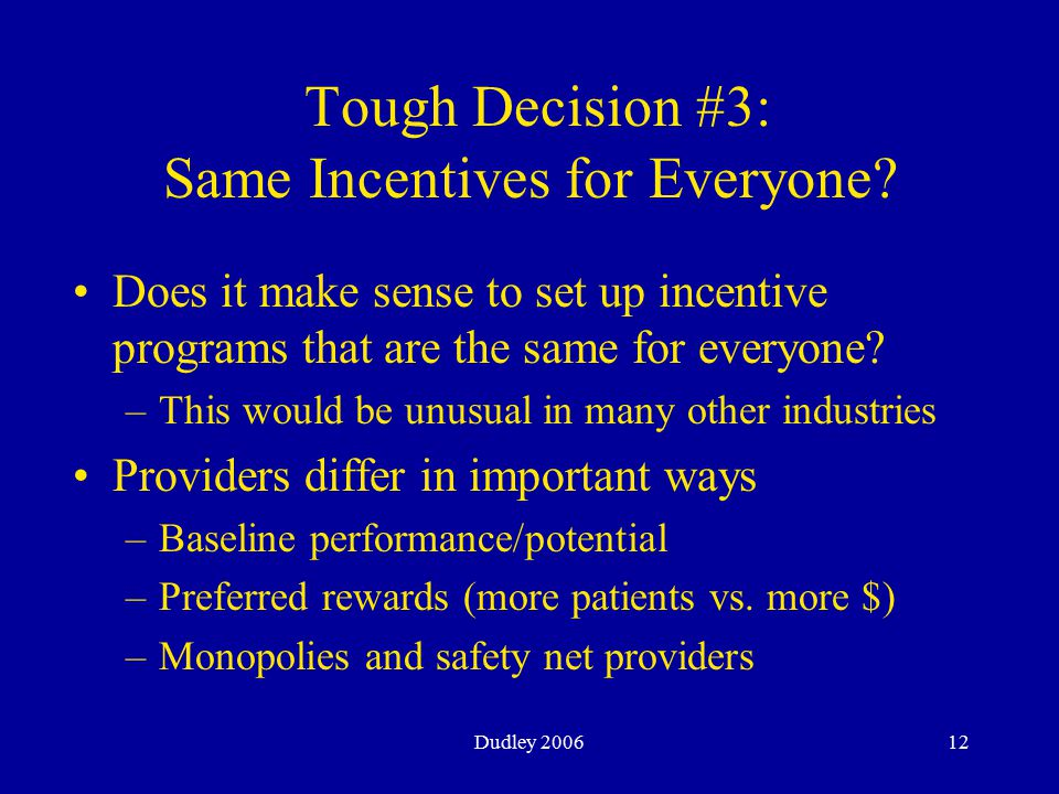 Dudley 200612 Tough Decision #3: Same Incentives for Everyone.