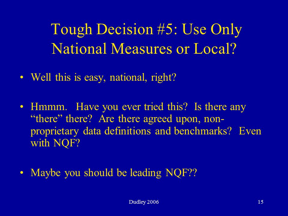 Dudley 200615 Tough Decision #5: Use Only National Measures or Local.