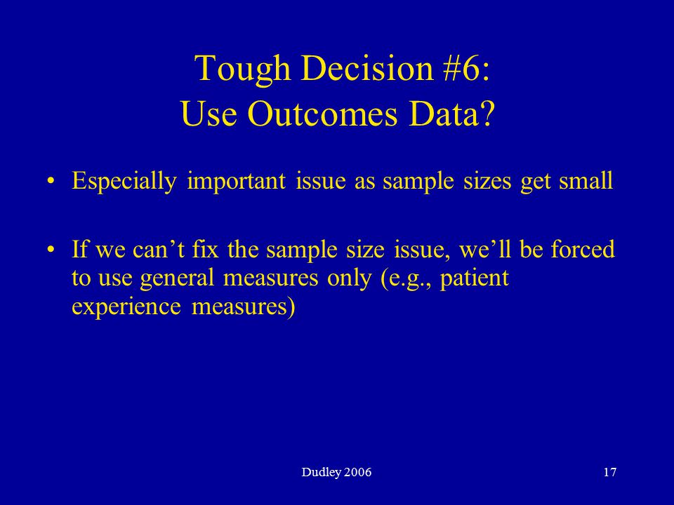 Dudley 200617 Tough Decision #6: Use Outcomes Data.