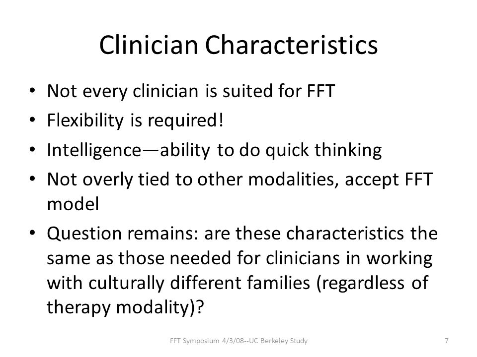 Clinician Characteristics Not every clinician is suited for FFT Flexibility is required.
