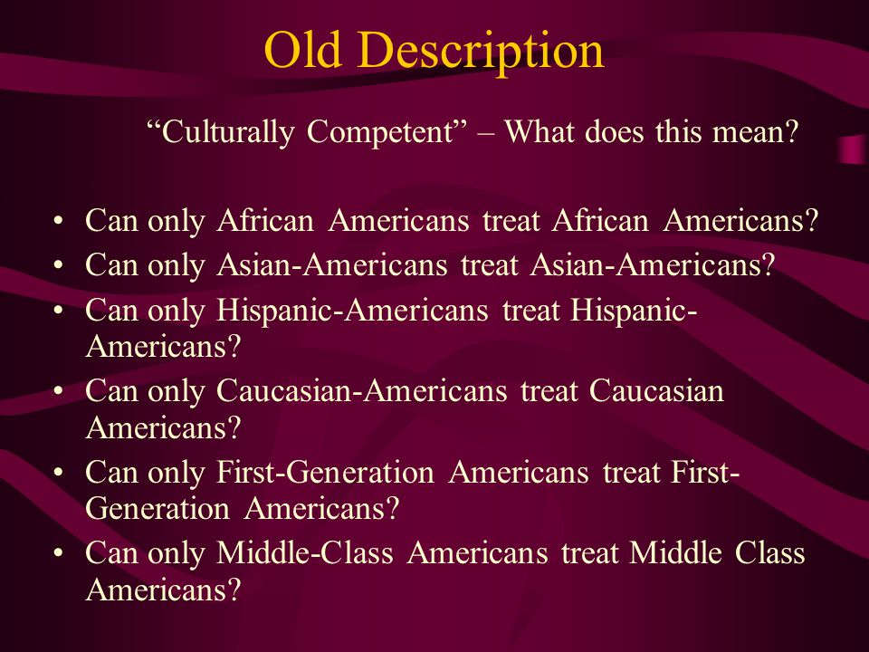 Old Description Culturally Competent – What does this mean.