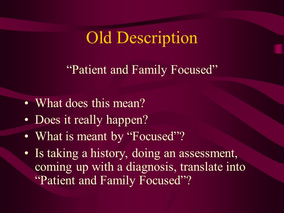 Old Description Patient and Family Focused What does this mean.