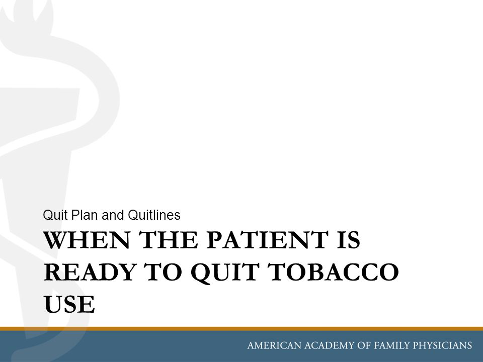 WHEN THE PATIENT IS READY TO QUIT TOBACCO USE Quit Plan and Quitlines