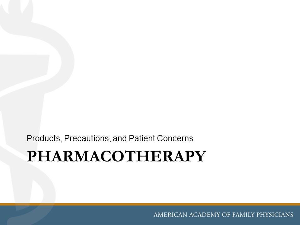 PHARMACOTHERAPY Products, Precautions, and Patient Concerns