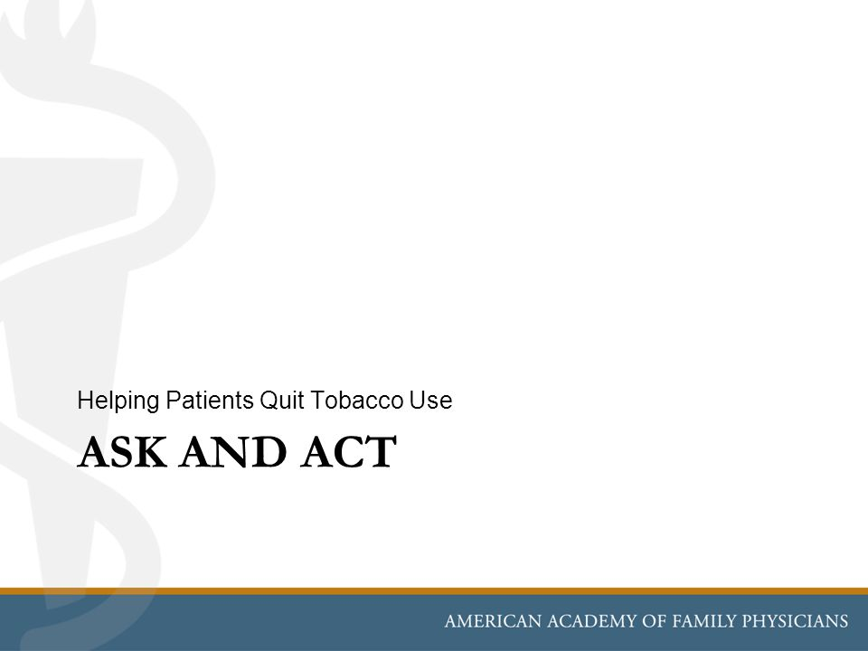 ASK AND ACT Helping Patients Quit Tobacco Use