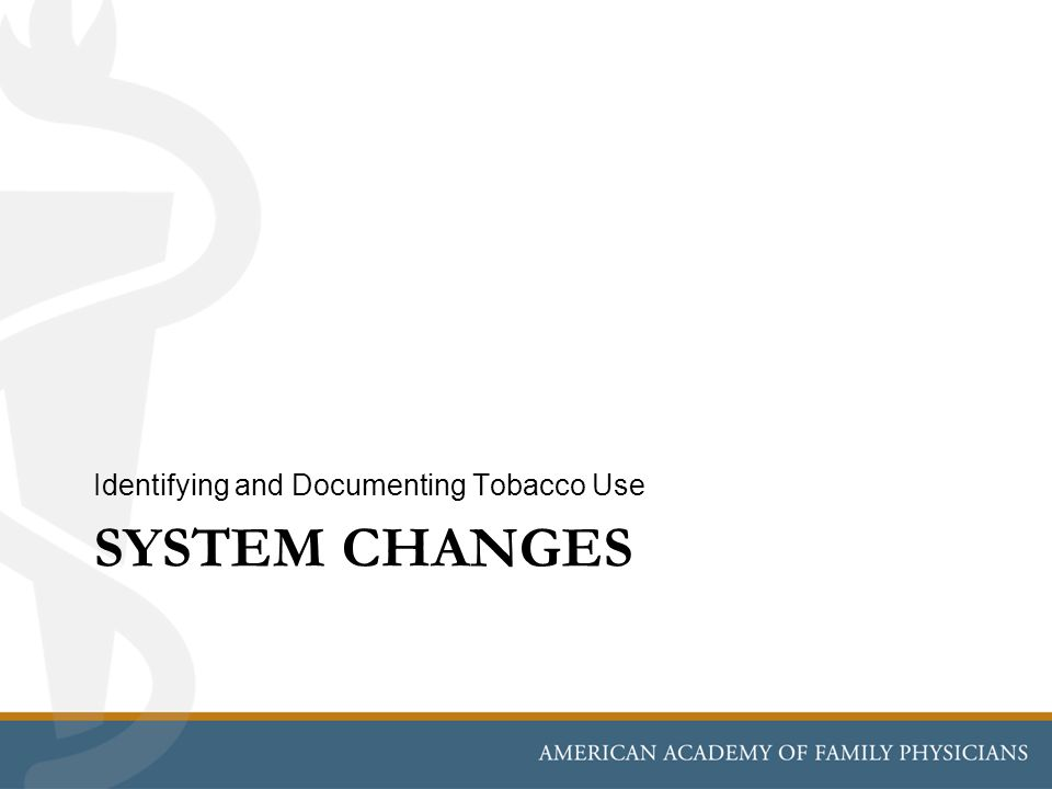 SYSTEM CHANGES Identifying and Documenting Tobacco Use