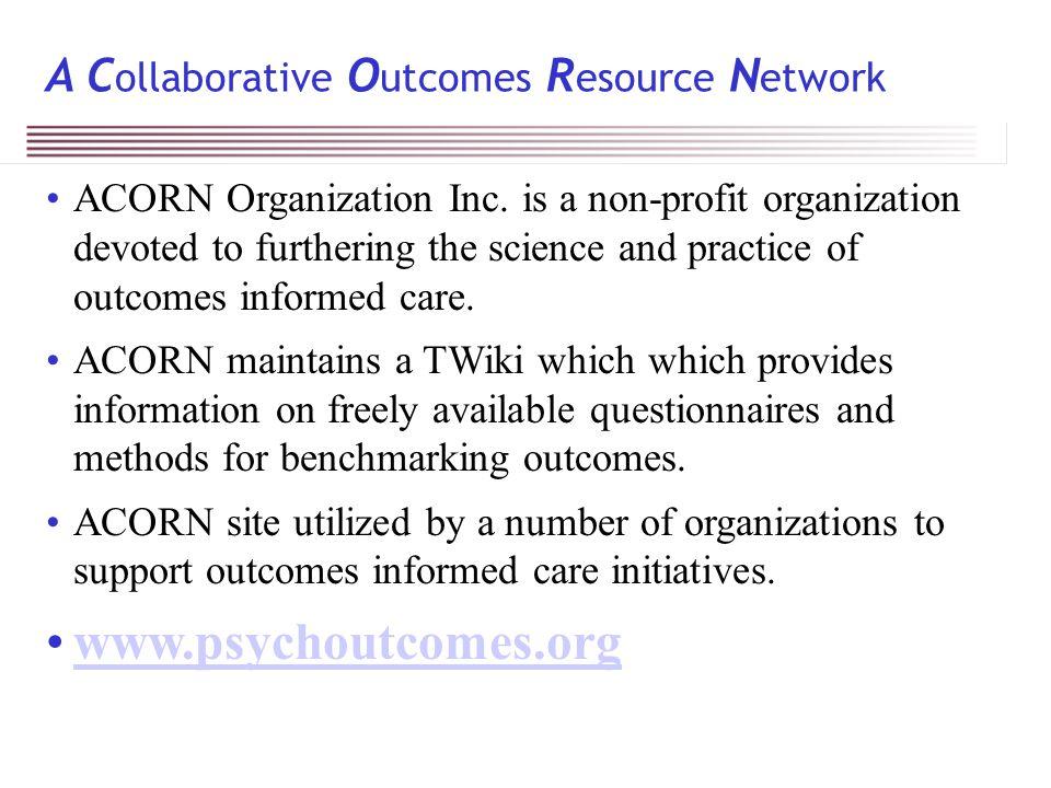 A C ollaborative O utcomes R esource N etwork ACORN Organization Inc.