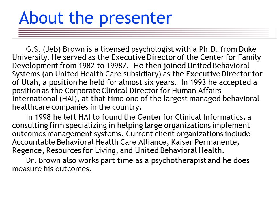 About the presenter G.S. (Jeb) Brown is a licensed psychologist with a Ph.D.