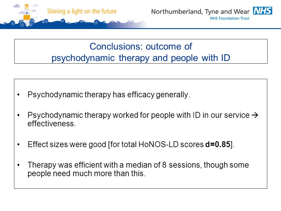 Conclusions: outcome of psychodynamic therapy and people with ID Psychodynamic therapy has efficacy generally.