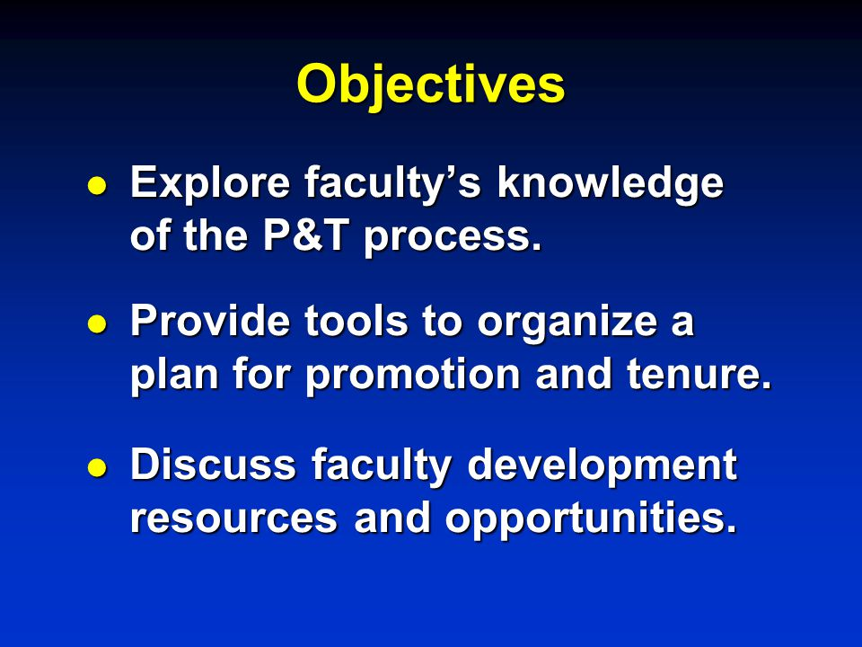 Objectives l Explore faculty's knowledge of the P&T process.