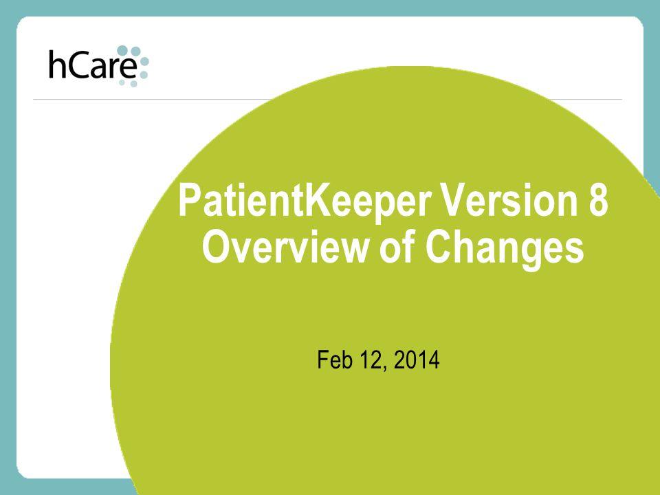 PatientKeeper Version 8 Overview of Changes Feb 12, 2014