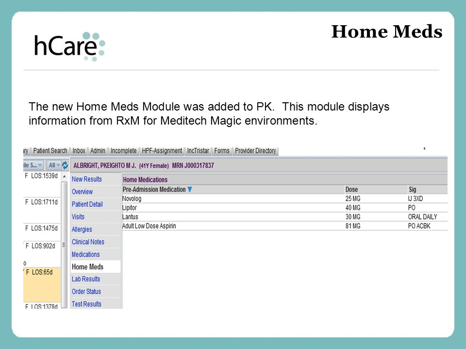 The new Home Meds Module was added to PK. This module displays information from RxM for Meditech Magic environments. Home Meds