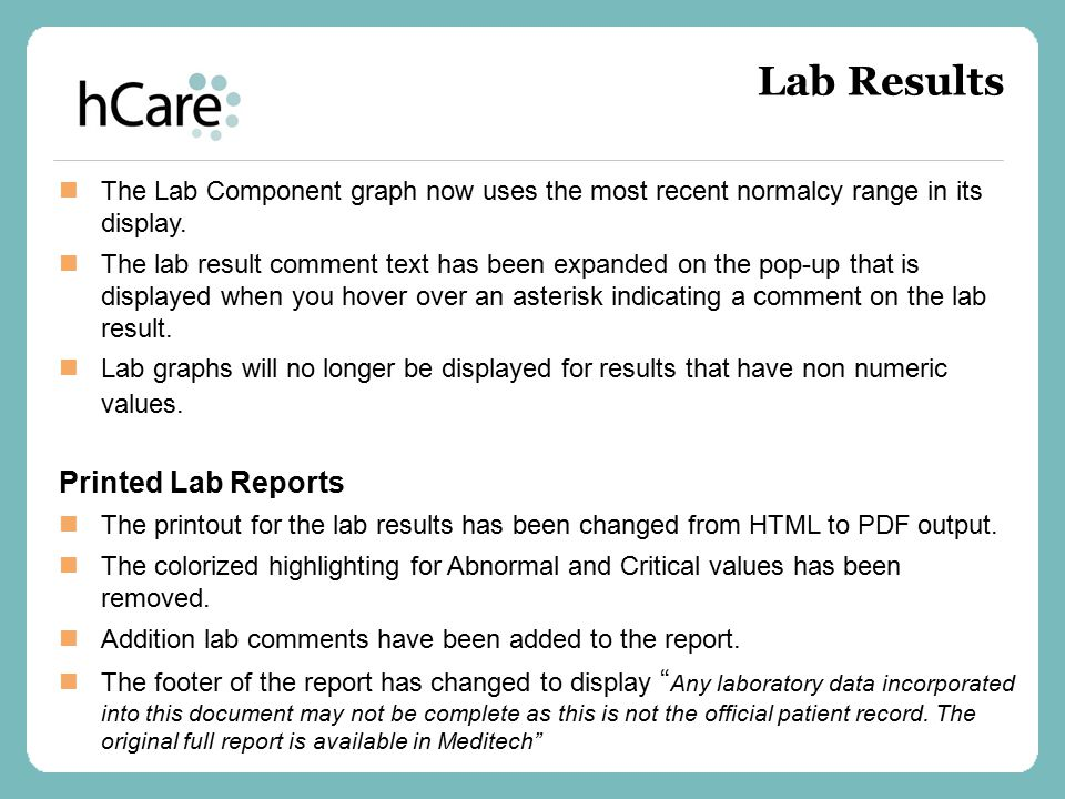Lab Results The Lab Component graph now uses the most recent normalcy range in its display. The lab result comment text has been expanded on the pop-u