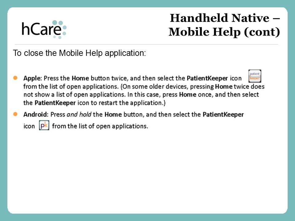 To close the Mobile Help application: Handheld Native – Mobile Help (cont)