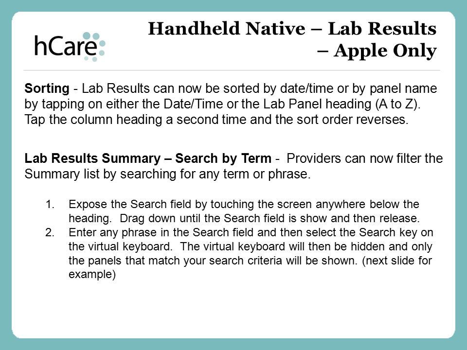 Sorting - Lab Results can now be sorted by date/time or by panel name by tapping on either the Date/Time or the Lab Panel heading (A to Z). Tap the co