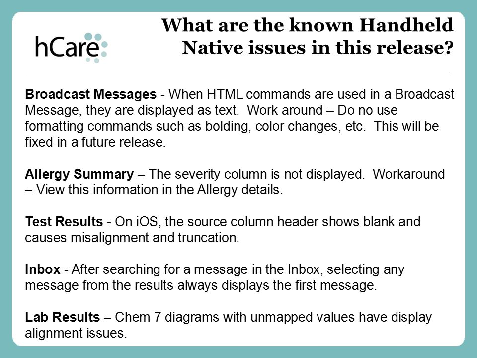 Broadcast Messages - When HTML commands are used in a Broadcast Message, they are displayed as text. Work around – Do no use formatting commands such