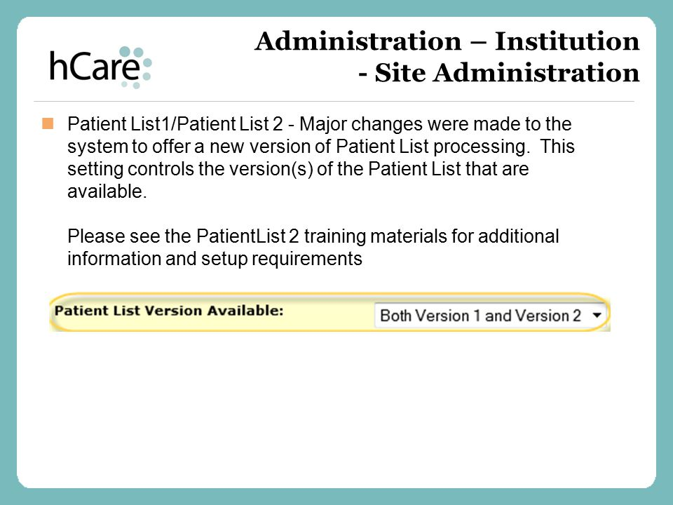 Administration – Institution - Site Administration Patient List1/Patient List 2 - Major changes were made to the system to offer a new version of Pati
