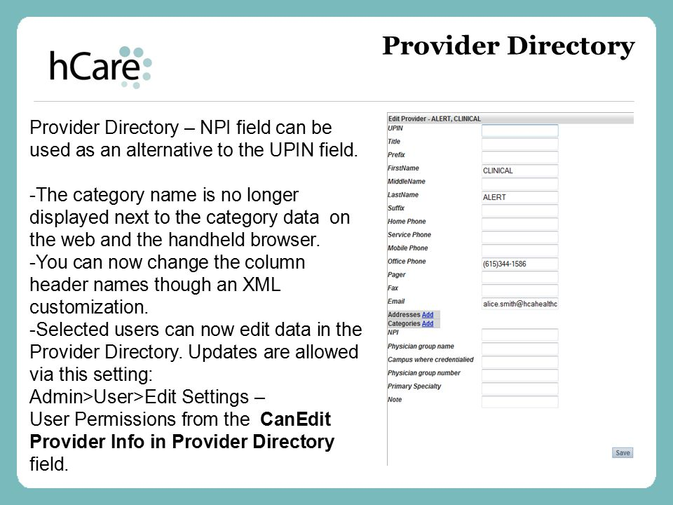 Provider Directory – NPI field can be used as an alternative to the UPIN field. -The category name is no longer displayed next to the category data on