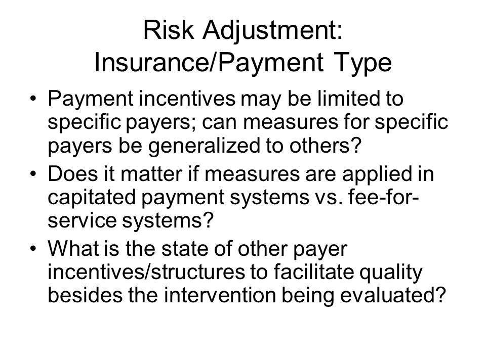 Risk Adjustment: Insurance/Payment Type Payment incentives may be limited to specific payers; can measures for specific payers be generalized to others.